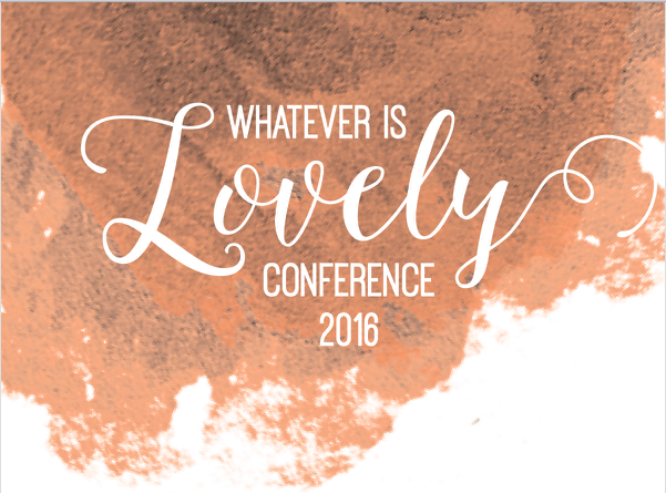 Whatever Is Lovely Conference Registration