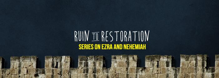 """New Sermon Series on Ezra and Nehemiah – """"Ruin to Restoration"""""""