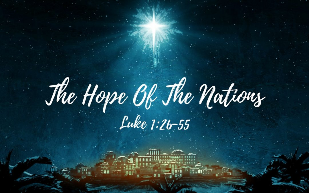 Sermon: The Hope Of The Nations (Luke 1:26-55)