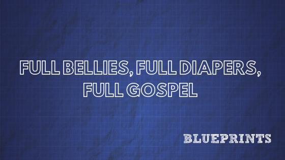 Full Bellies, Full Diapers, Full Gospel